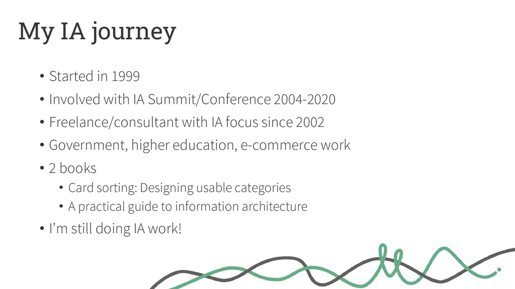My IA journey • Started in 1999 • Involved with...