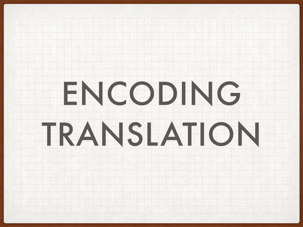 ENCODING TRANSLATION