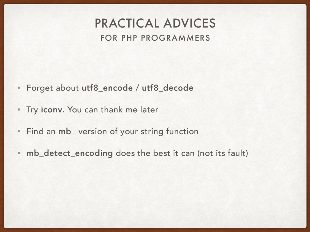 FOR PHP PROGRAMMERS PRACTICAL ADVICES • Forget ...