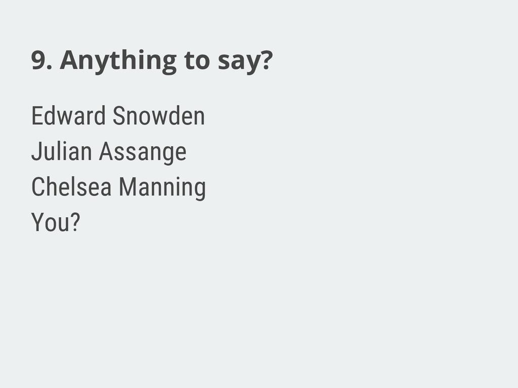 9. Anything to say? Edward Snowden Julian Assan...