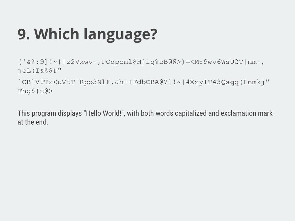 9. Which language? ('&%:9]!~}|z2Vxwv-,POqponl$H...
