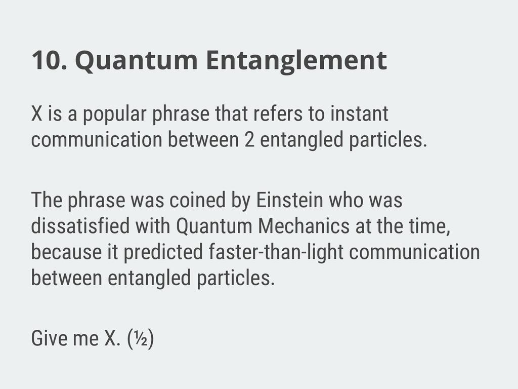10. Quantum Entanglement X is a popular phrase ...