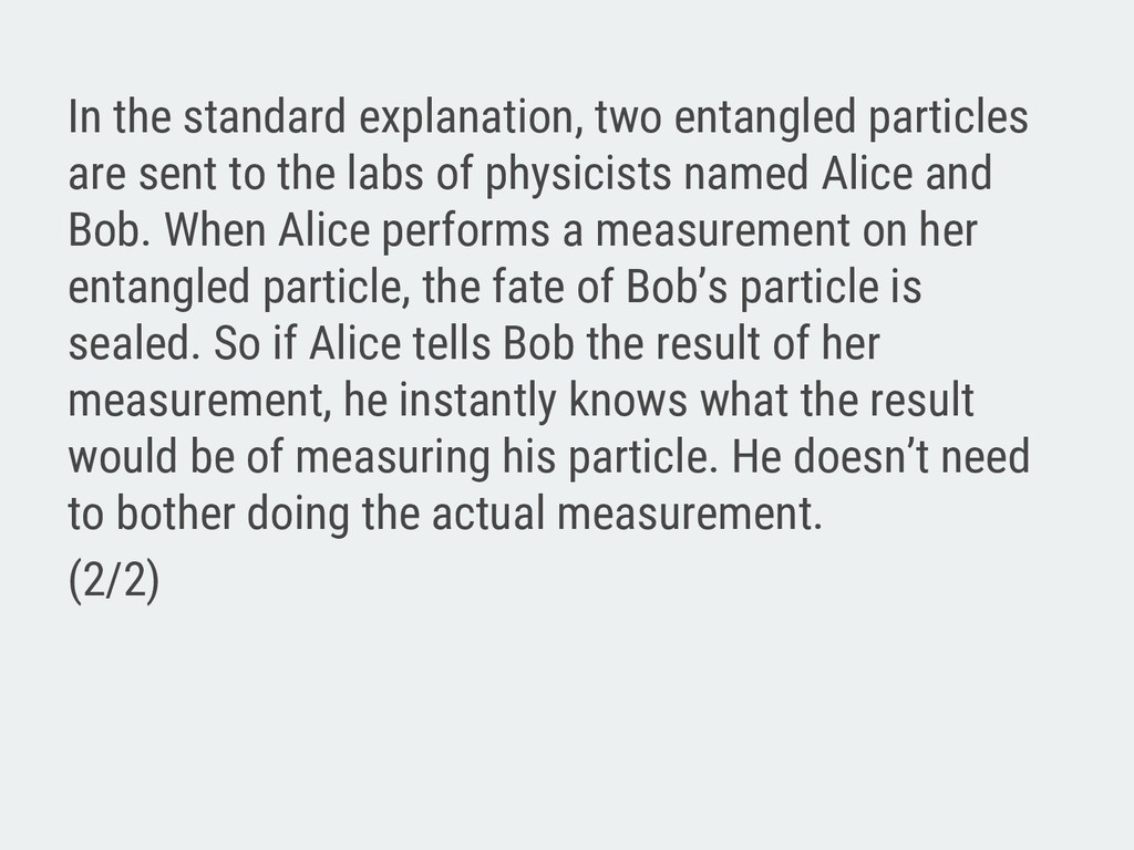 In the standard explanation, two entangled part...