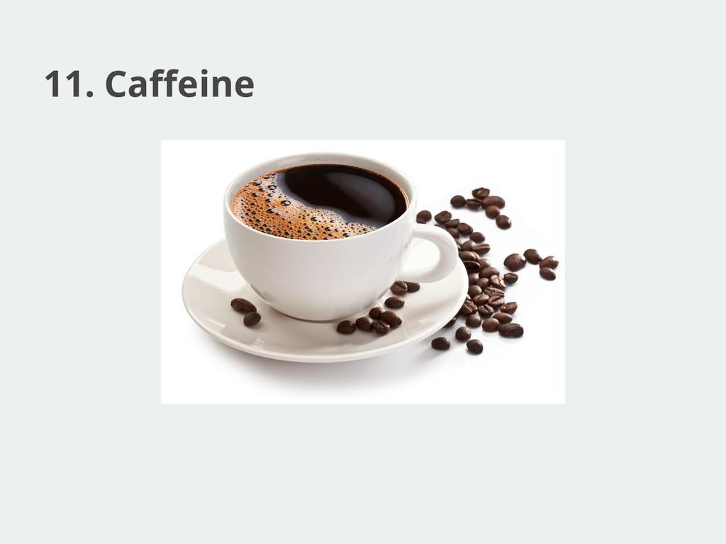 11. Caffeine