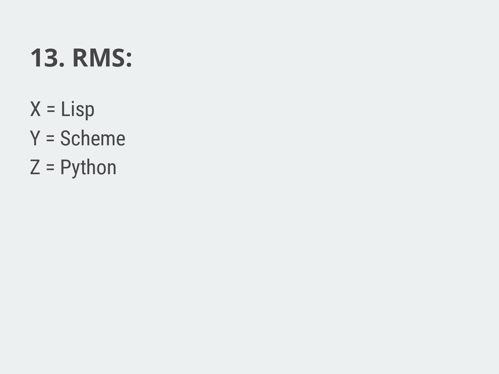 13. RMS: X = Lisp Y = Scheme Z = Python