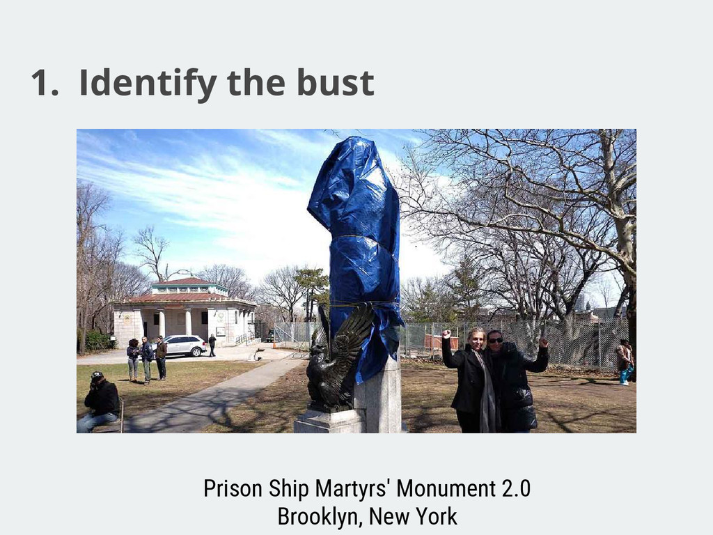 1. Identify the bust Prison Ship Martyrs' Monum...