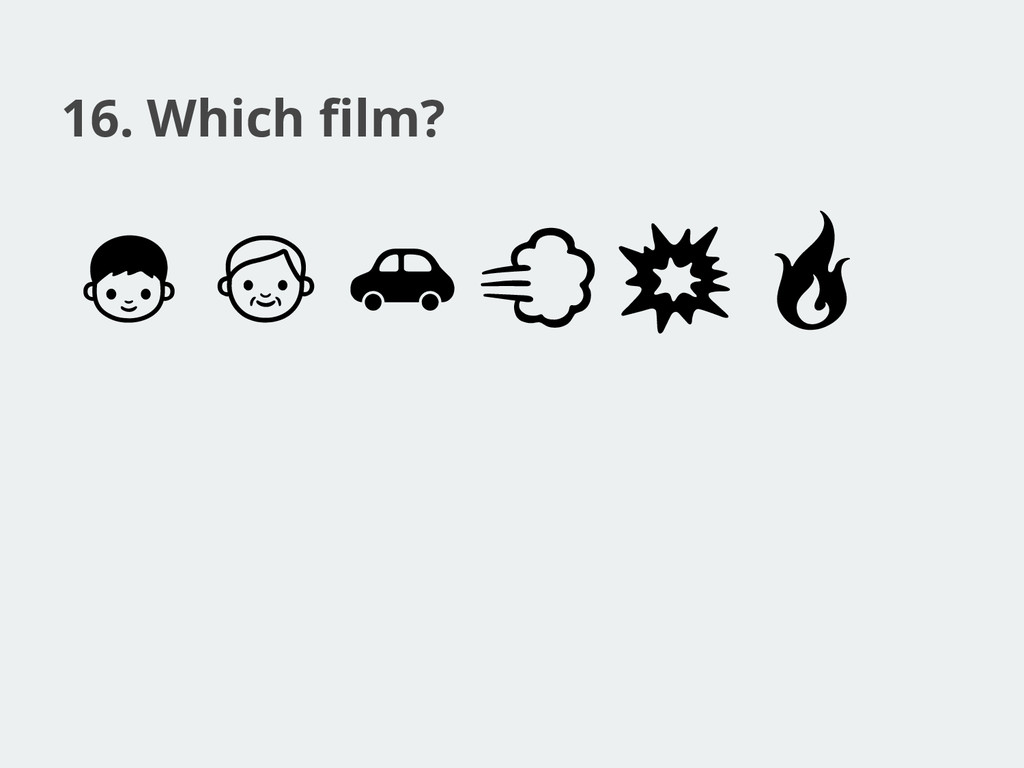 16. Which film?