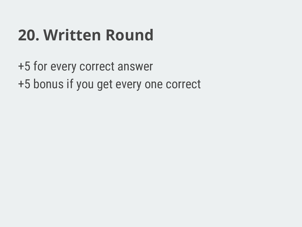 20. Written Round +5 for every correct answer +...