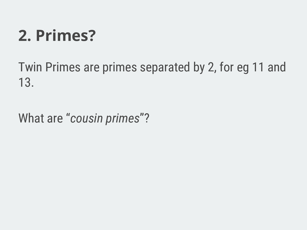 2. Primes? Twin Primes are primes separated by ...