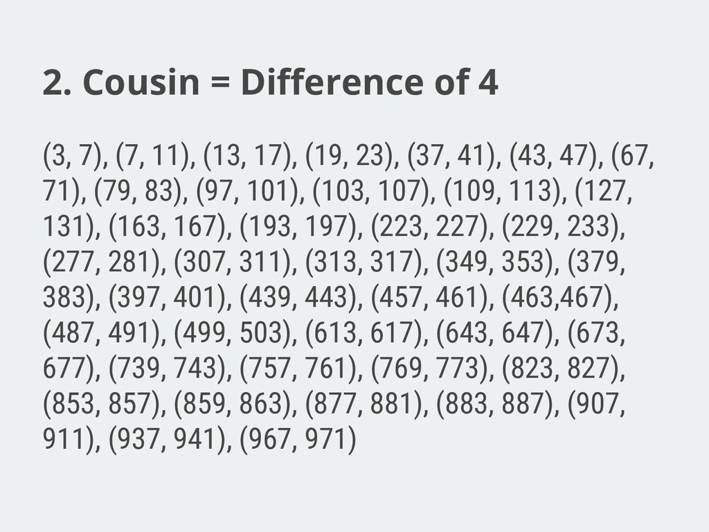 2. Cousin = Difference of 4 (3, 7), (7, 11), (1...