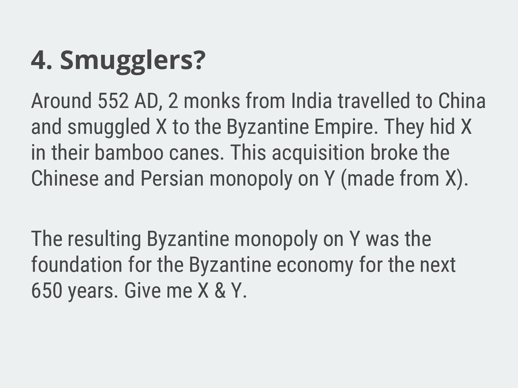 4. Smugglers? Around 552 AD, 2 monks from India...