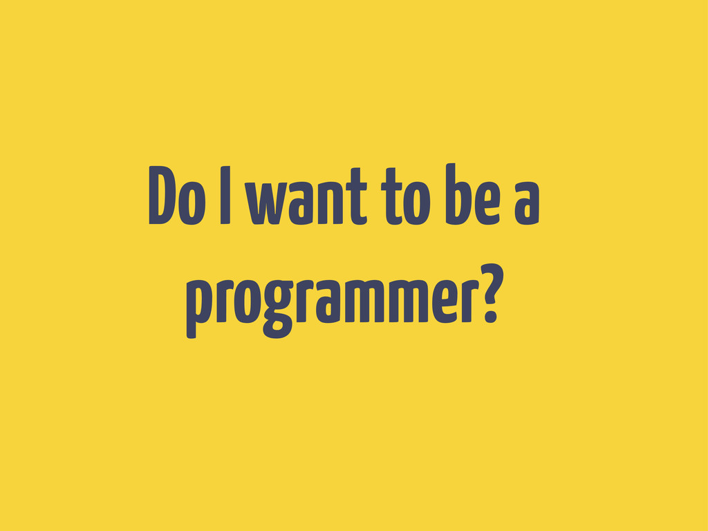 Do I want to be a programmer?