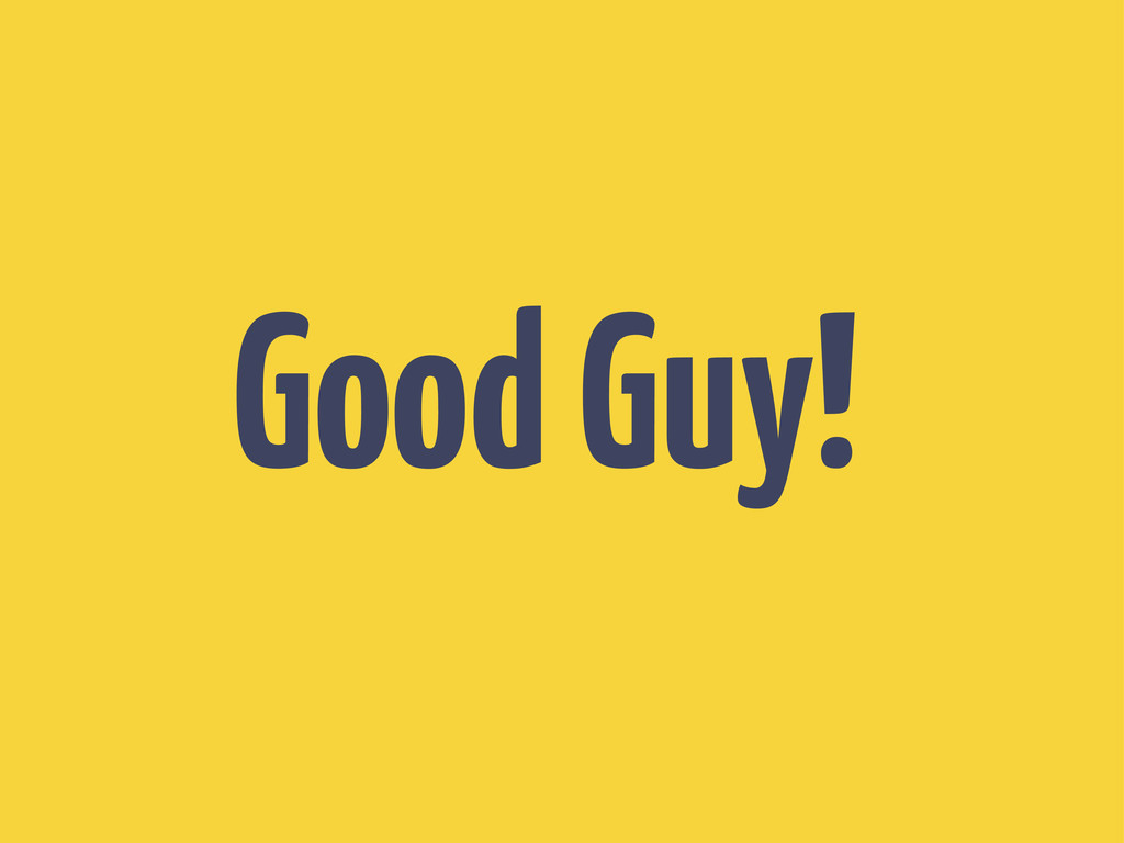 Good Guy!