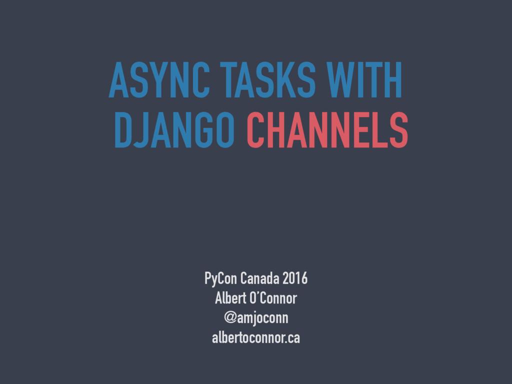 ASYNC TASKS WITH DJANGO CHANNELS PyCon Canada 2...