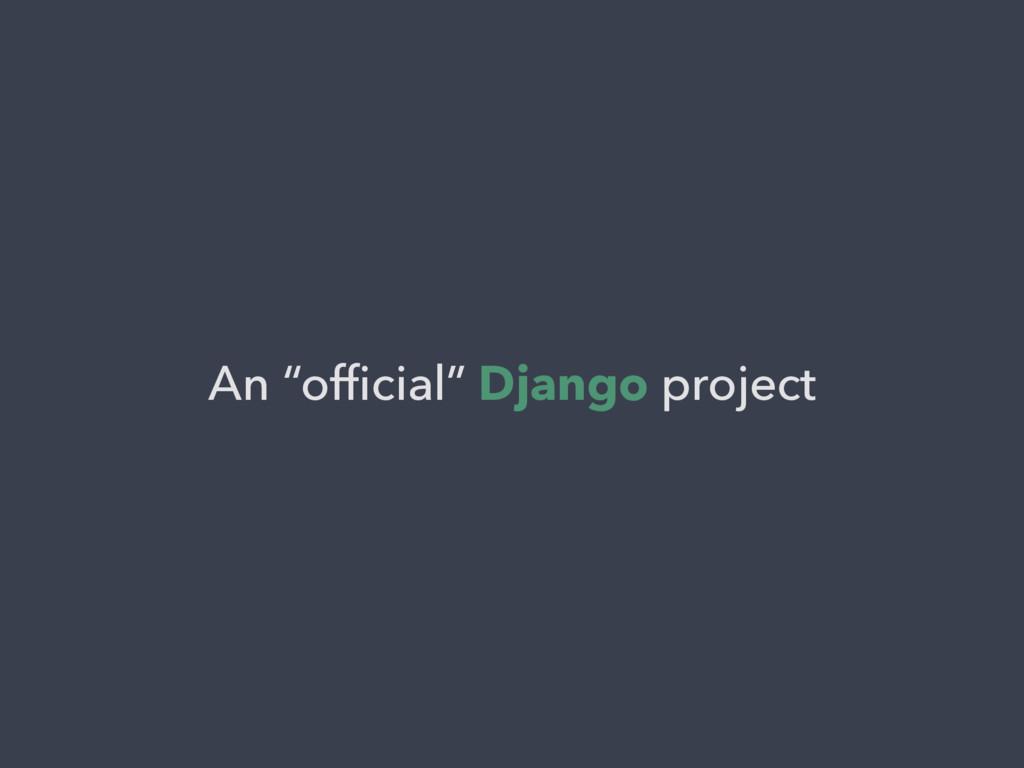 """An """"official"""" Django project"""