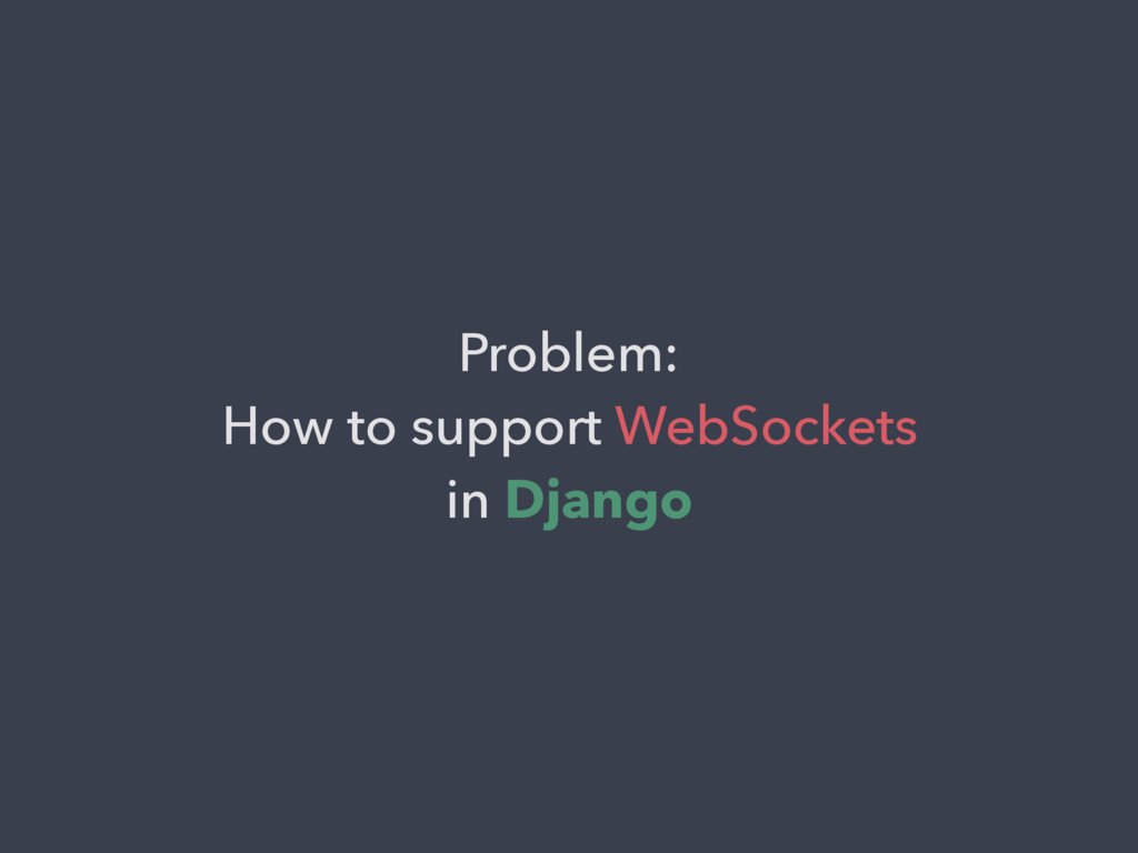 Problem: How to support WebSockets in Django