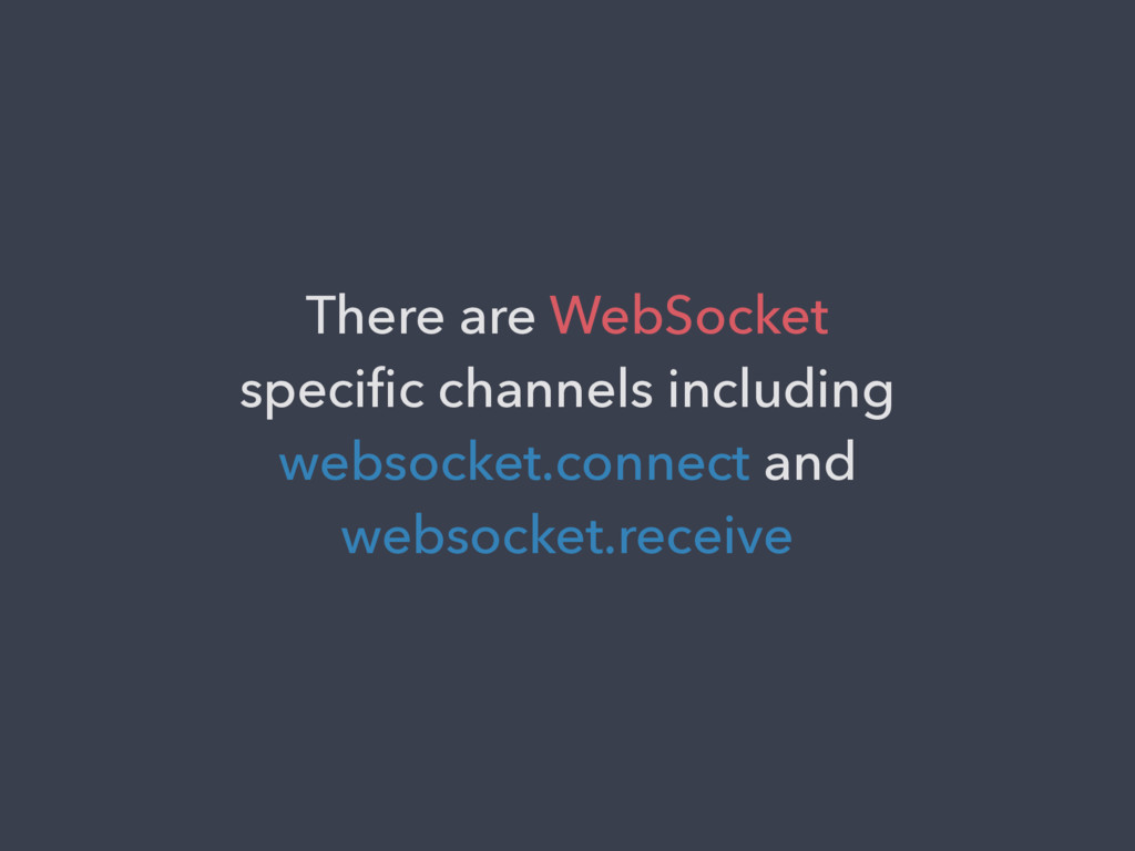 There are WebSocket specific channels including ...