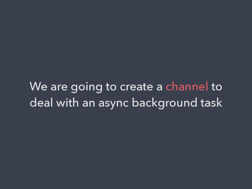 We are going to create a channel to deal with a...