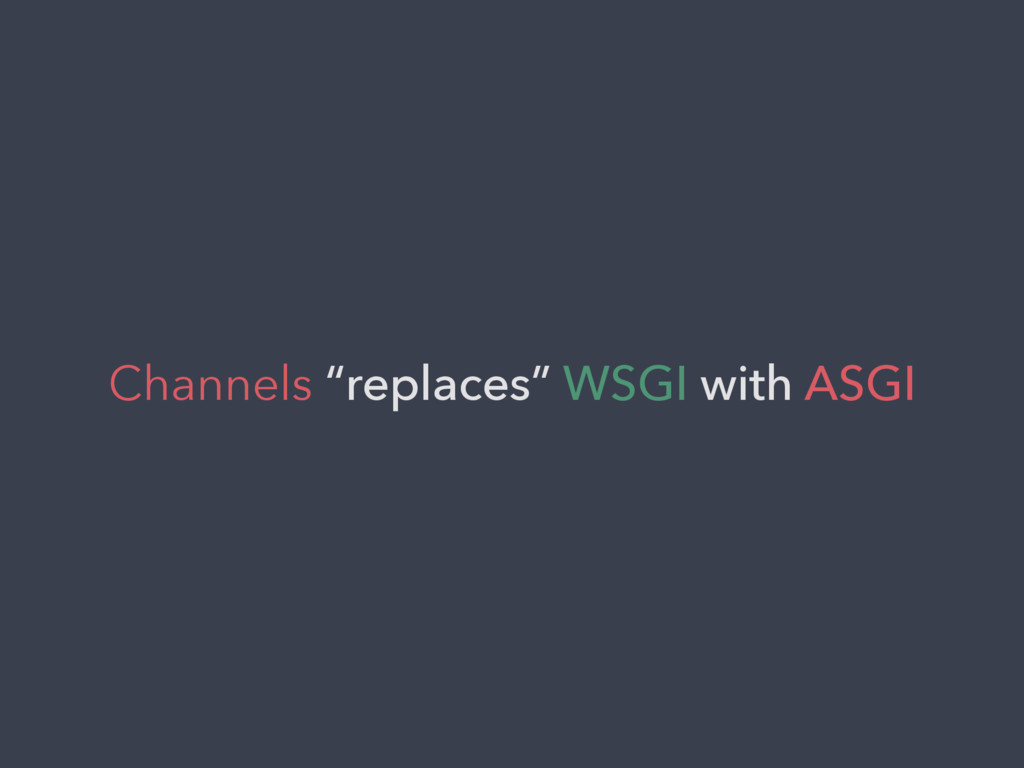 """Channels """"replaces"""" WSGI with ASGI"""