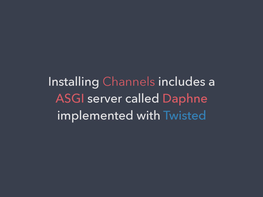 Installing Channels includes a ASGI server call...