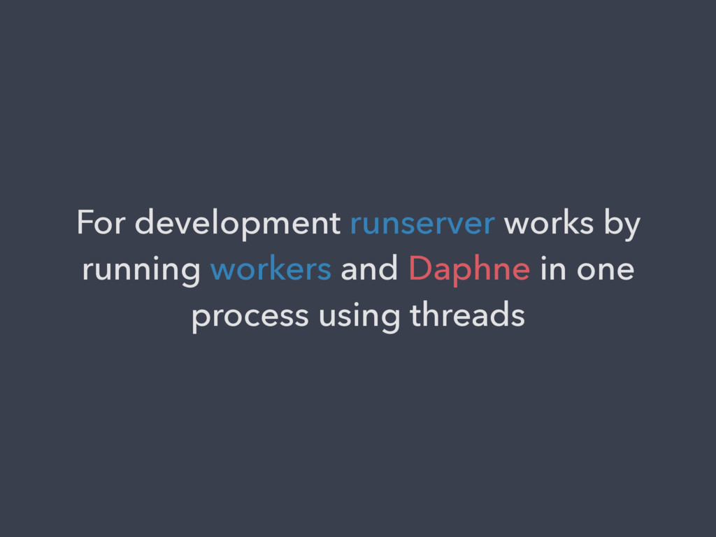 For development runserver works by running work...