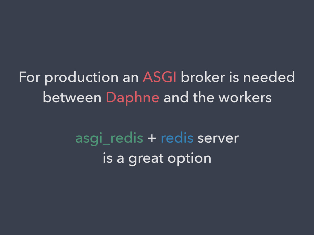 For production an ASGI broker is needed between...