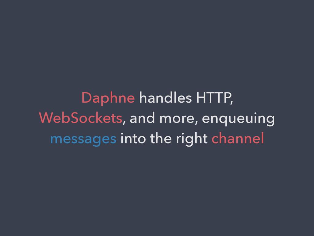 Daphne handles HTTP, WebSockets, and more, enqu...