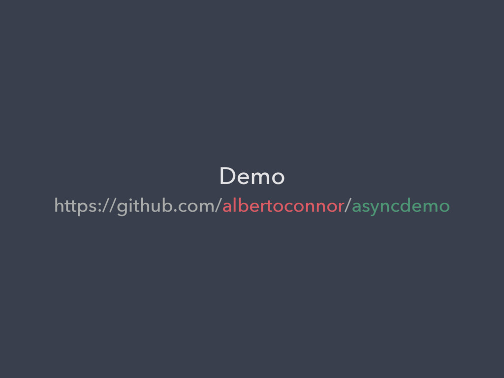 Demo https://github.com/albertoconnor/asyncdemo