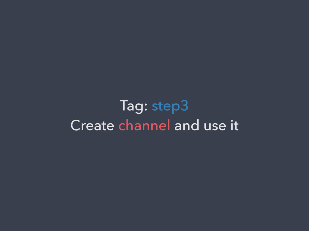 Tag: step3 Create channel and use it