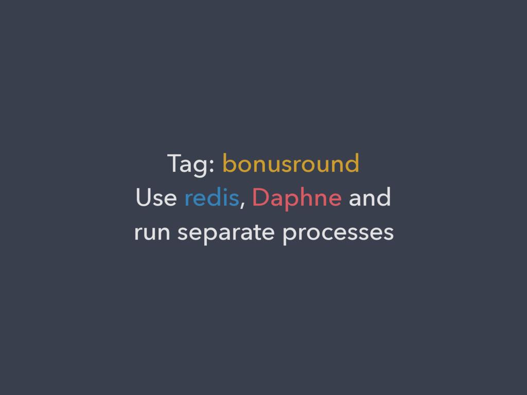 Tag: bonusround Use redis, Daphne and run separ...