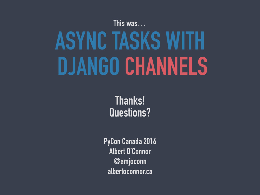 ASYNC TASKS WITH DJANGO CHANNELS This was… Than...
