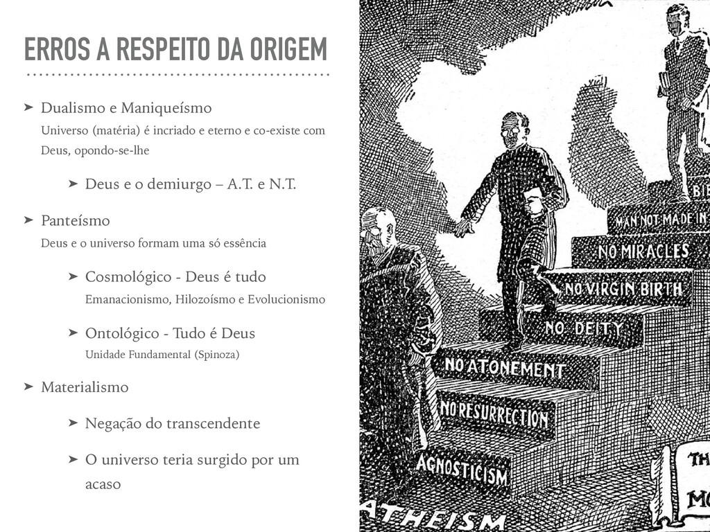 ERROS A RESPEITO DA ORIGEM ➤ Dualismo e Manique...
