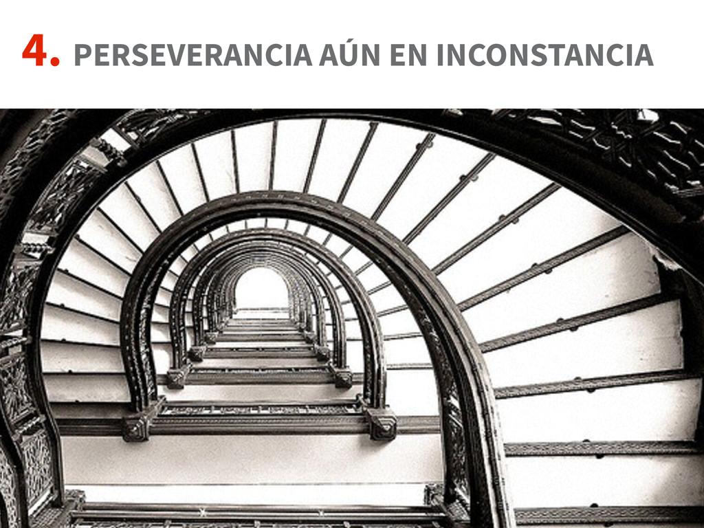 4. PERSEVERANCIA AÚN EN INCONSTANCIA