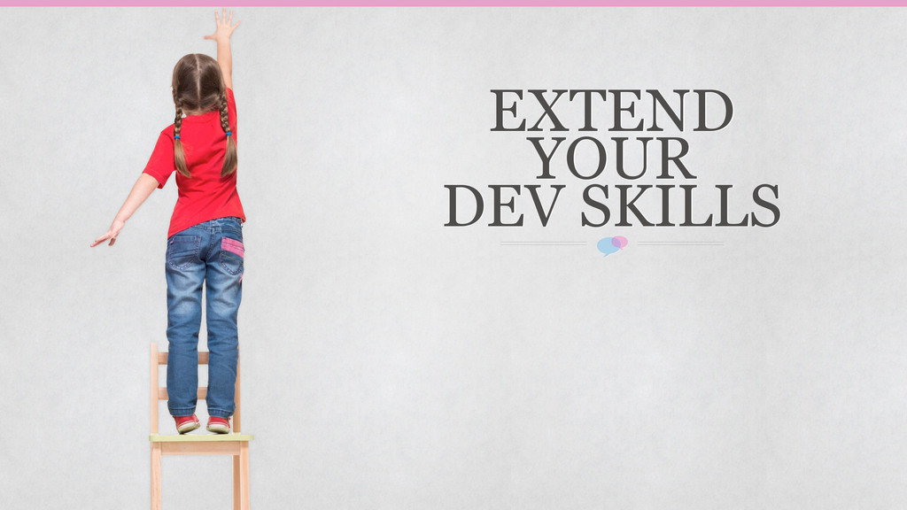 EXTEND YOUR DEV SKILLS