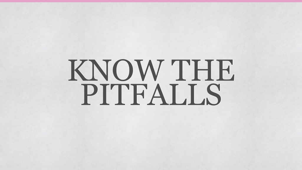 KNOW THE PITFALLS