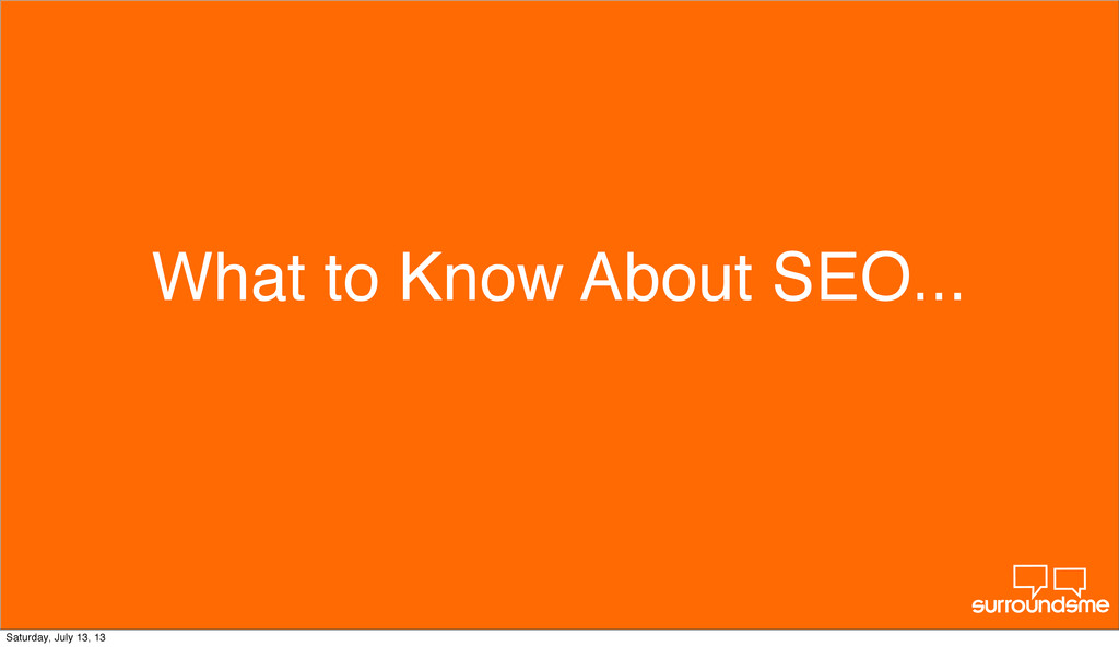 What to Know About SEO... Monday, August 12, 13