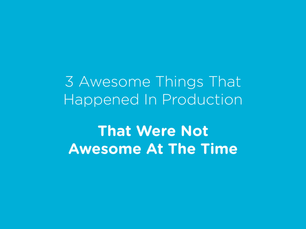 3 Awesome Things That Happened In Production Th...