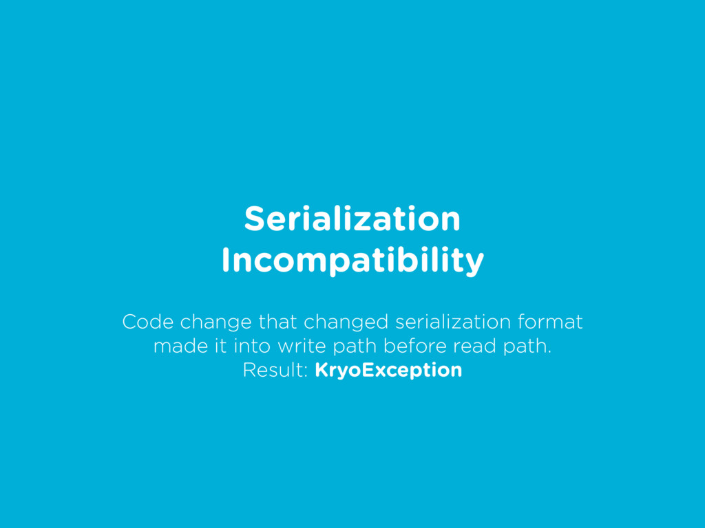 Serialization Incompatibility Code change that ...