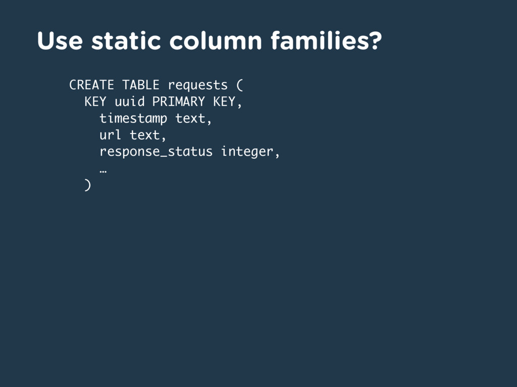 Use static column families? CREATE TABLE reques...