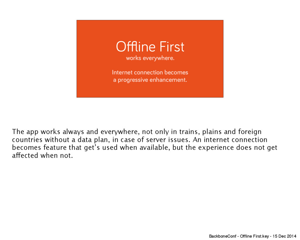 Offline First works everywhere. ! Internet conn...