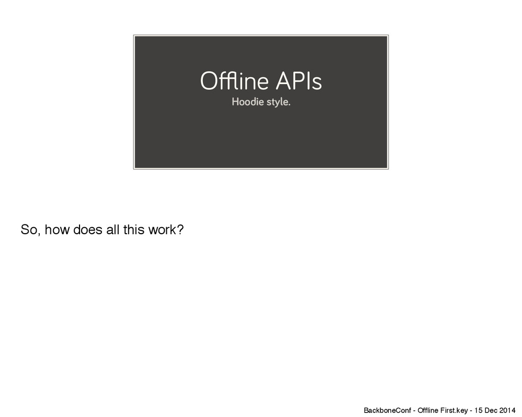 Offline APIs Hoodie style. So, how does all thi...