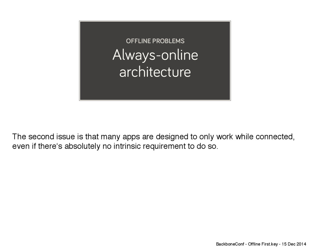 Always-online architecture OFFLINE PROBLEMS The...