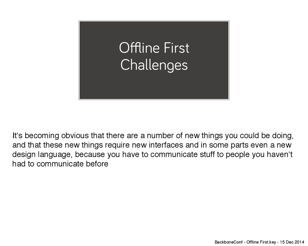 Offline First Challenges It's becoming obvious ...