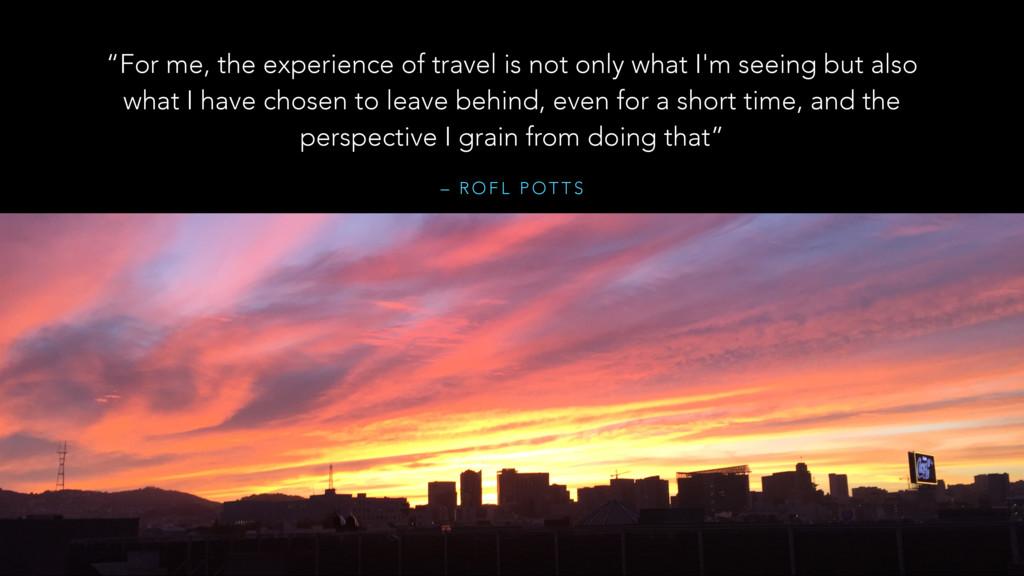 "– R O F L P O T T S ""For me, the experience of ..."