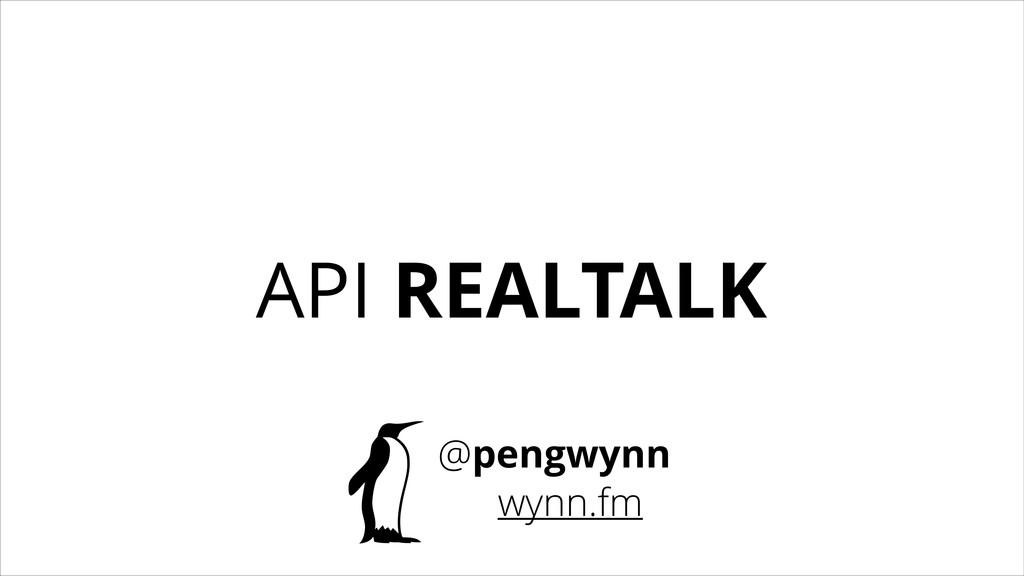 API REALTALK @pengwynn wynn.fm