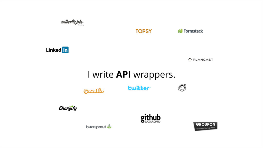 I write API wrappers.