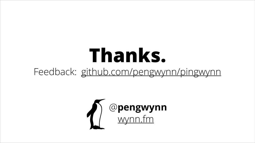 Thanks. Feedback: github.com/pengwynn/pingwynn ...
