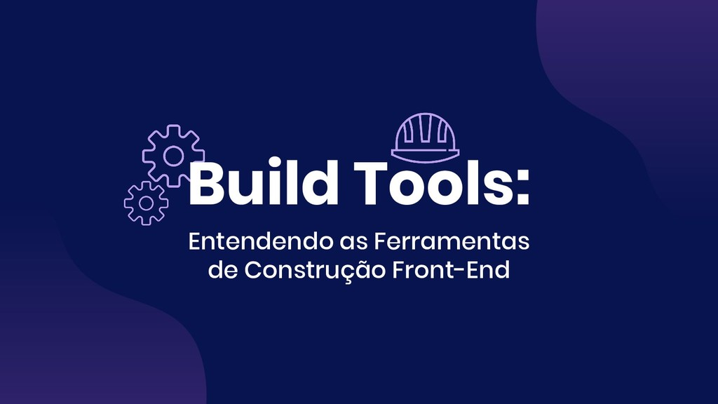 Build Tools: Entendendo as Ferramentas de Const...