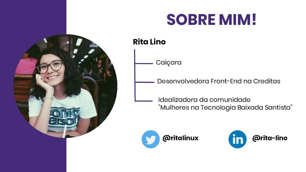 SOBRE MIM! Rita Lino Caiçara Desenvolvedora Fro...