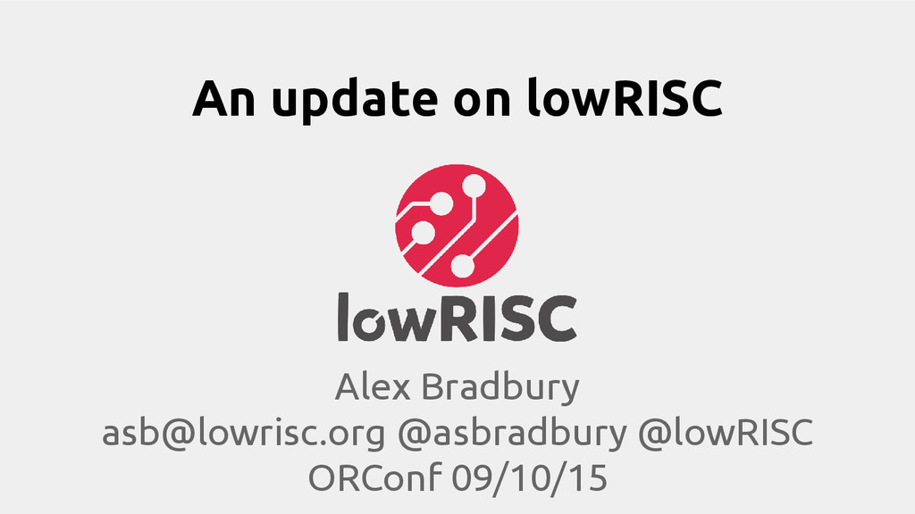 An update on lowRISC Alex Bradbury asb@lowrisc....